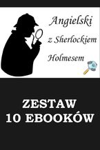 10 EBOOKÓW: ANGIELSKI Z SHERLOCKIEM HOLMESEM. Detektywistyczny kurs językowy