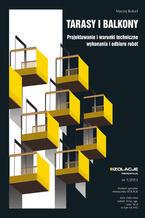 Tarasy i balkony. Projektowanie i warunki techniczne wykonania i odbioru robót