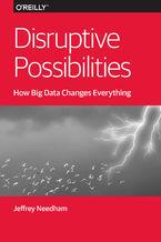 Okładka książki Disruptive Possibilities: How Big Data Changes Everything