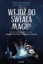 Okładka książki Wejdź do świata magii! Twój przewodnik po grze Harry Potter: Wizards Unite