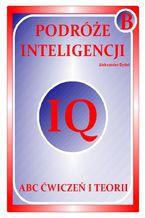 PODRÓŻE INTELIGENCJI. IQ. ABC ĆWICZEŃ I TEORII