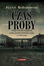 Czas próby. Polski wywiad wojskowy wobec groźby wybuchu wojny w 1939 roku