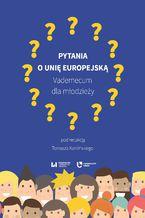 Pytania o Unię Europejską. Vademecum dla młodzieży
