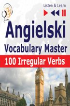 Angielski Vocabulary Master. 100 Irregular Verbs