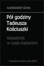 Pół godziny Tadeusza Kościuszki.Katastrofa w Lesie Kabackim