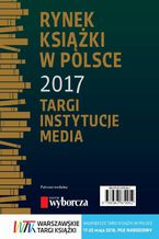 Rynek książki w Polsce 2017. Targi, instytucje, media