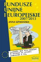 Fundusze unijne i europejskie. ...czyli jak nie oszaleć w drodze po środki pomocowe z UE