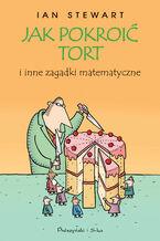 Okładka książki Jak pokroić tort i inne zagadki matematyczne