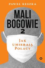 Mali bogowie 2. Jak umierają Polacy