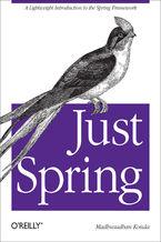 Okładka książki Just Spring. A Lightweight Introduction to the Spring Framework