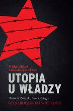 Utopia u władzy Historia Związku Sowieckiego Tom 1 Od narodzin do wielkości (1914-1939)