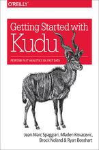 Okładka książki Getting Started with Kudu. Perform Fast Analytics on Fast Data