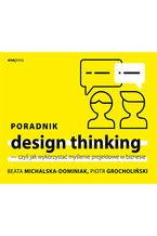 Okładka książki Poradnik design thinking, czyli jak wykorzystać myślenie projektowe w biznesie