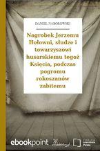 Nagrobek Jerzemu Hołowni, słudze i towarzyszowi husarskiemu tegoż Księcia, podczas pogromu rokoszanów zabitemu