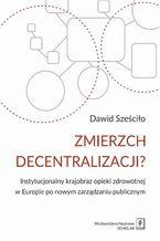Zmierzch decentralizacji? Instytucjonalny krajobraz opieki zdrowotnej w Europie po nowym zarządzaniu publicznym