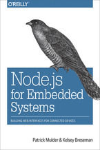 Node.js for Embedded Systems. Using Web Technologies to Build Connected Devices