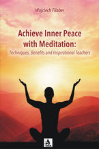 Achieve Inner Peace with Meditation: Techniques, Benefits and Inspirational Teachers