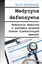 Medycyna defensywna Nadużycia medyczne w systemie prawnym Stanów Zjednoczonych Ameryki