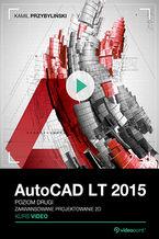 Okładka książki AutoCAD LT 2015. Kurs video. Poziom drugi. Zaawansowane projektowanie 2D