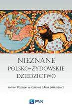 Nieznane polsko-żydowskie dziedzictwo. Profesor Antony Polonsky w rozmowie z Anną Jarmusiewicz