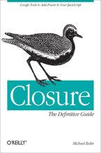 Okładka książki Closure: The Definitive Guide. Google Tools to Add Power to Your JavaScript