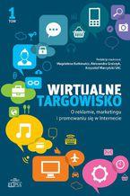 Wirtualne targowisko. O reklamie marketingu i promowaniu się w Internecie, tom 1