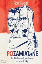 Okładka książki/ebooka POzamiatane. Jak Platforma Obywatelska porwała Polskę