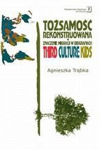Tożsamość rekonstruowana. Znaczenie migracji w biografiach. Third Culture Kids