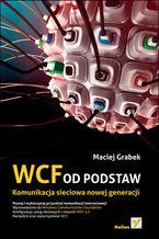 WCF od podstaw. Komunikacja sieciowa nowej generacji