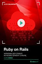 Okładka książki Ruby on Rails. Kurs video. Wdrażanie (deployment) na własne serwery i chmurę