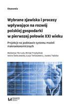 Wybrane zjawiska i procesy wpływające na rozwój polskiej gospodarki w pierwszej połowie XXI wieku. Projekcje na podstawie systemu modeli makroekonomicznych