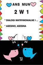 2 w 1. Dialogi matrymonialne i... Asesino, Asesina