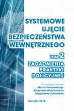 Systemowe ujęcie bezpieczeństwa wewnętrznego. Zagadnienia praktyki policyjnej, t. 2
