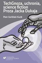 TechGnoza, uchronia, science fiction. Proza Jacka Dukaja