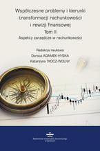 Współczesne problemy i kierunki transformacji rachunkowości i rewizji finansowej. Tom 2. Aspekty zarządcze w rachunkowości