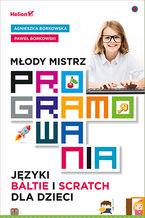 Okładka książki Młody mistrz programowania. Języki Baltie i Scratch dla dzieci