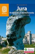 Okładka książki Jura Krakowsko - Częstochowska. Z legendą wśród Orlich Gniazd. Wydanie 2