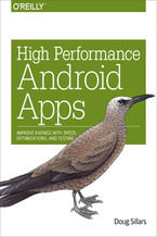 High Performance Android Apps. Improve Ratings with Speed, Optimizations, and Testing