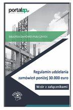 Regulamin udzielania zamówień poniżej 30.000 euro. Wzór z załącznikami