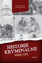 Historie kryminalne. Wiek XIX. Część 1