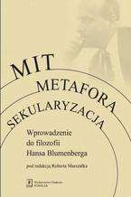 Mit Metafora Sekularyzacja. Wprowadzenie do filozofii Hansa Blumenberga