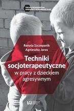 Techniki soscjoterapeutyczne w pracy z dzieckiem agresywnym