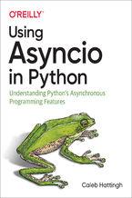 Okładka książki Using Asyncio in Python. Understanding Python's Asynchronous Programming Features