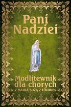 Pani Nadziei. Modlitewnik dla chorych z Matką Bożą z Lourdes