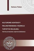 Kulturowe konteksty pielgrzymowania i rozwoju turystyki religijnej. Przykład regionu częstochowskiego