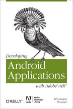 Developing Android Applications with Adobe AIR. An ActionScript Developer's Guide to Building Android Applications