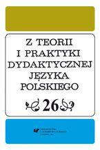 Z Teorii i Praktyki Dydaktycznej Języka Polskiego. T. 26