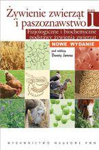 Żywienie zwierząt i paszoznawstwo. Tom 1. Fizjologiczne i biochemiczne podstawy żywienia zwierząt