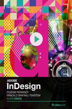 Adobe InDesign CC. Kurs video. Poziom pierwszy. Praca z grafiką i tekstem