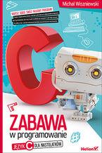 Okładka książki Zabawa w programowanie. Język C dla nastolatków